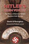 Hitler's Irish Voices - The Story of German Radio's Wartime Irish Service, by David O'Donoghue